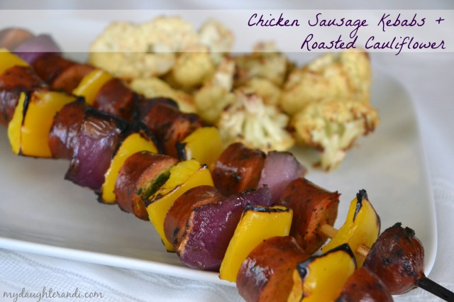 My Daughter and I- Chicken Sausage Kebabs + Roasted Cauliflower